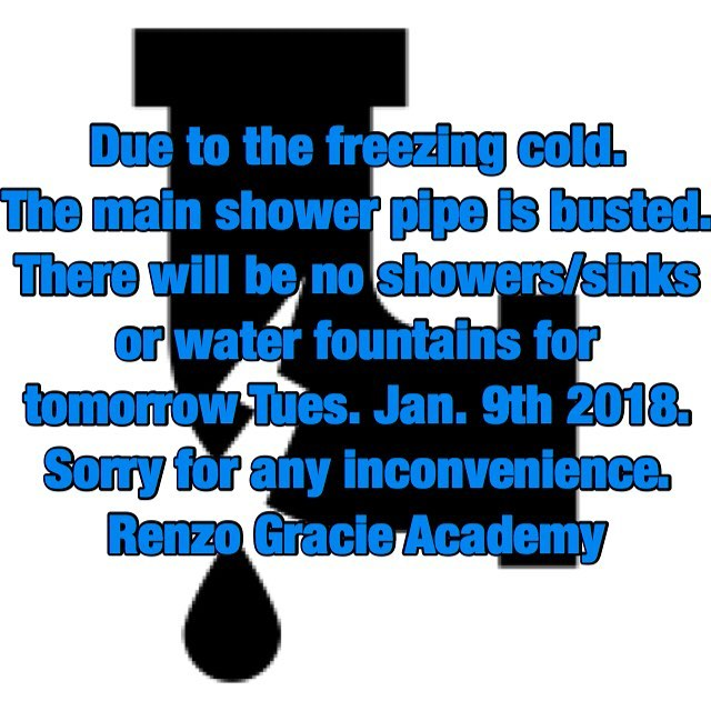 Due to the freezing cold. The main shower pipe is busted. Classes will run as scheduled but  there will be no showers/sinks or water fountains for tomorrow Tues. Jan. 9th 2018. Sorry for any inconvenience.  Renzo Gracie Academy #brokenpipe #jiujitsuproblems #renzogracie #graciejiujitsu
