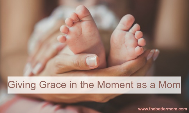 Giving Grace in the Moment as a Mom
