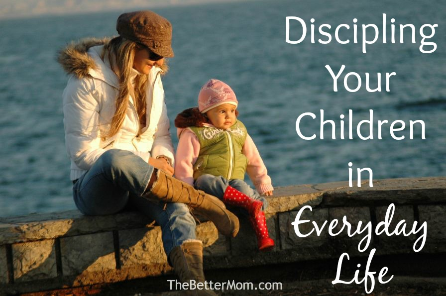 Discipling Your Children in Everyday Life