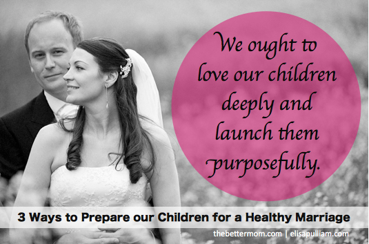 3 Ways to Prepare Your Children for a Healthy Marriage