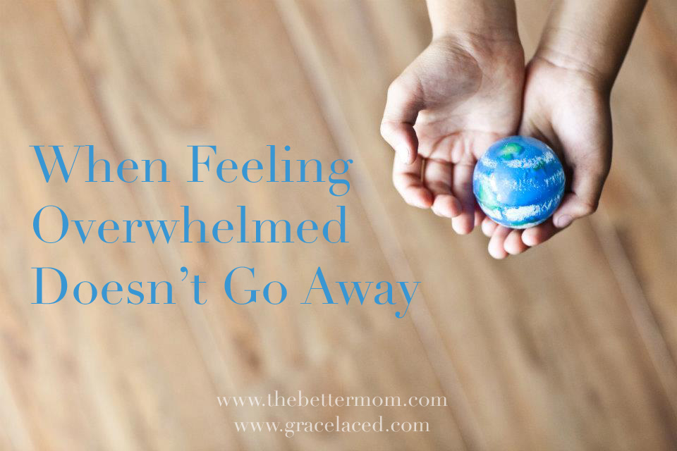 When Feeling Overwhelmed Doesn't Go Away