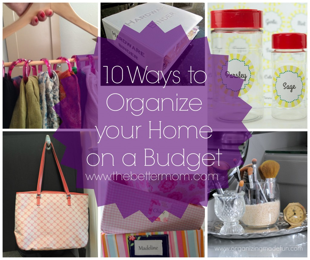 10 ways to organize your home on a budget the better mom Organizing your home