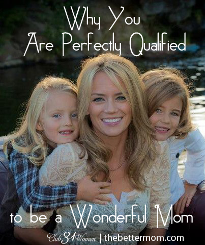 You are Perfectly Qualified to be a Wonderful Mom