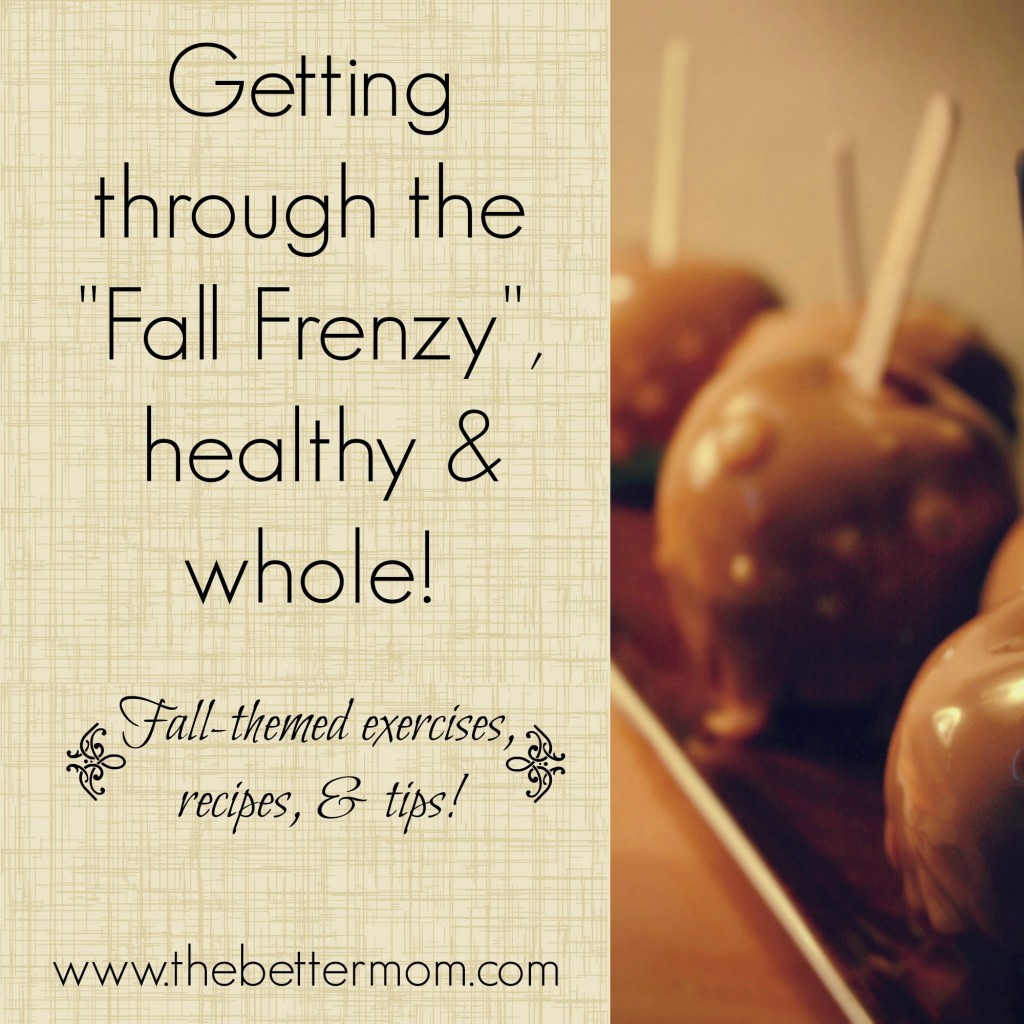 "Getting through the ""Fall Frenzy"", healthy & whole! 