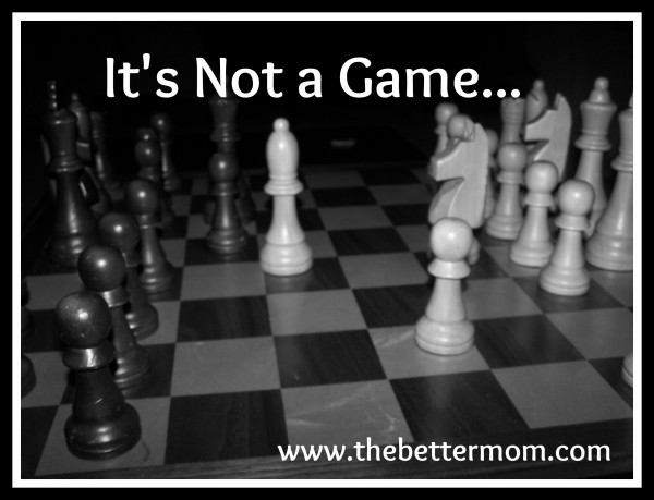 It's Not a Game...