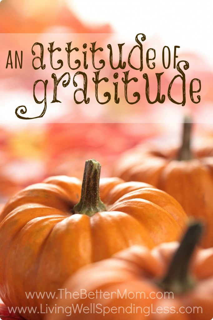 An Attitude of Gratitude.  Teaching gratitude to our kids starts with a change in our own hearts.