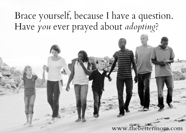 Important questions about adoption : Have you ever prayed about adoption?