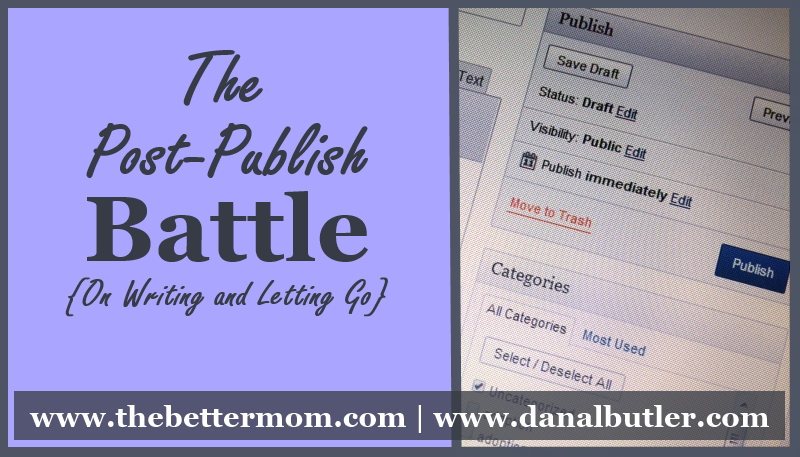 The Post-Publish Battle: On Writing and Letting Go