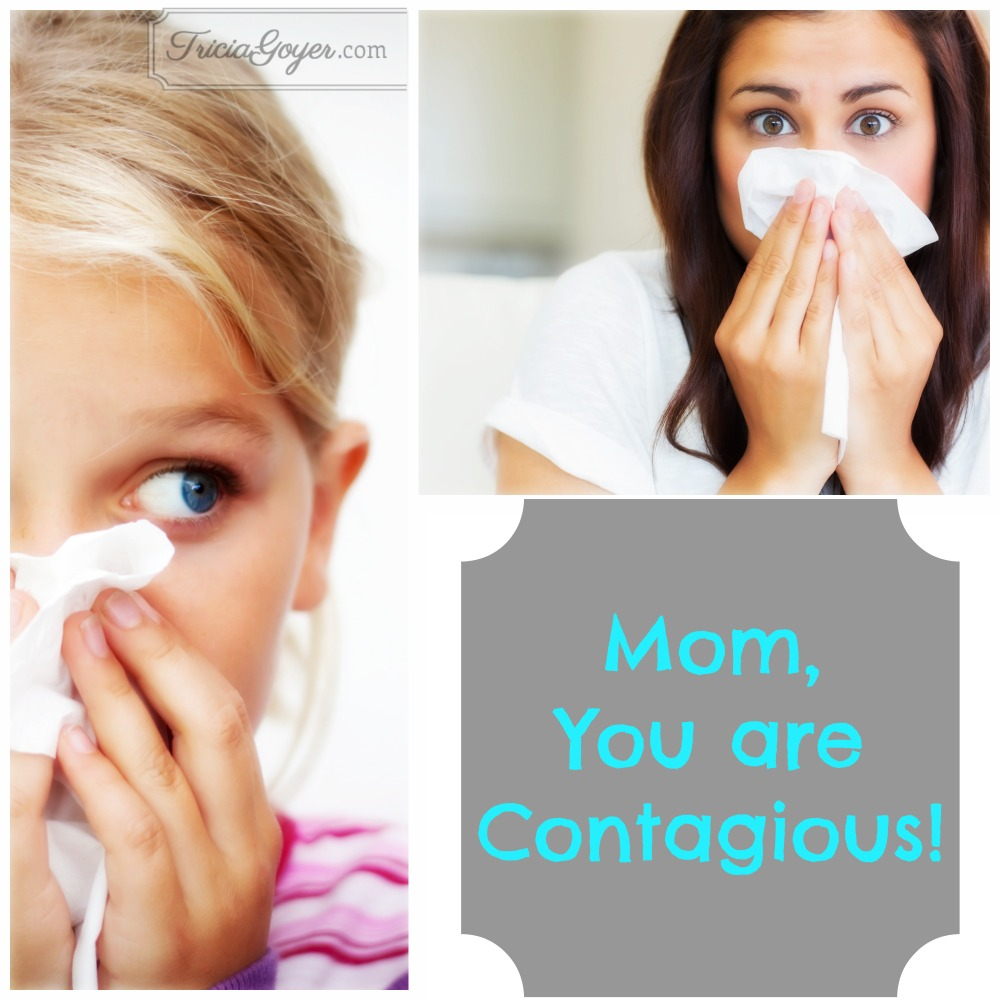 Mom, You are Contagious!