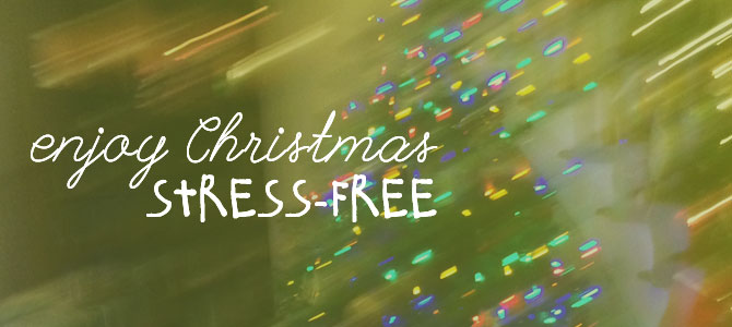 Stress Free Ways To Celebrate Christmas