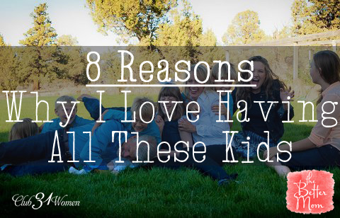 8 Reasons Why I Love Having All These Kids