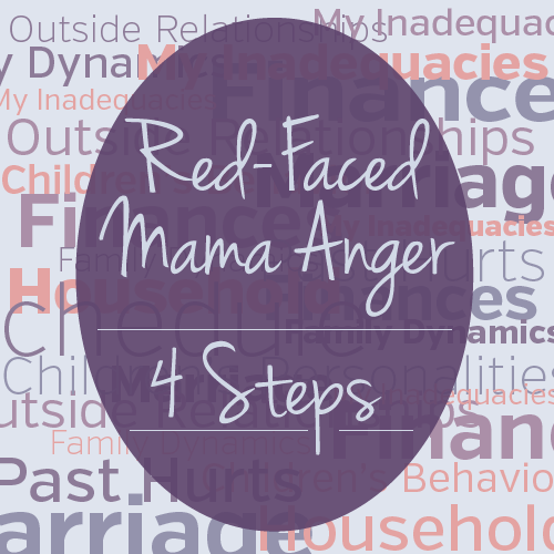 4 Steps To Tame Red-Faced Mama Anger