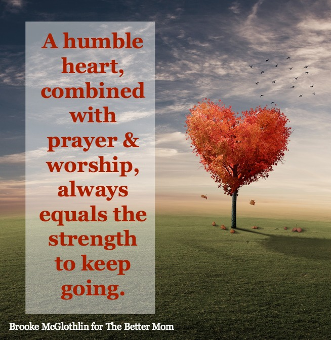 Humble Heart: When You Need Strength To Keep Going