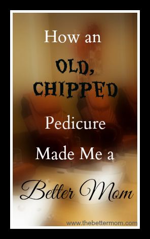 How an Old, Chipped Pedicure Made me a Better Mom