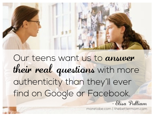 Our teens want us to answer their real questions...