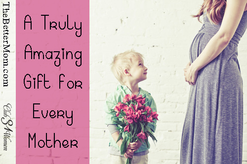 A Truly Amazing Gift for Every Mother