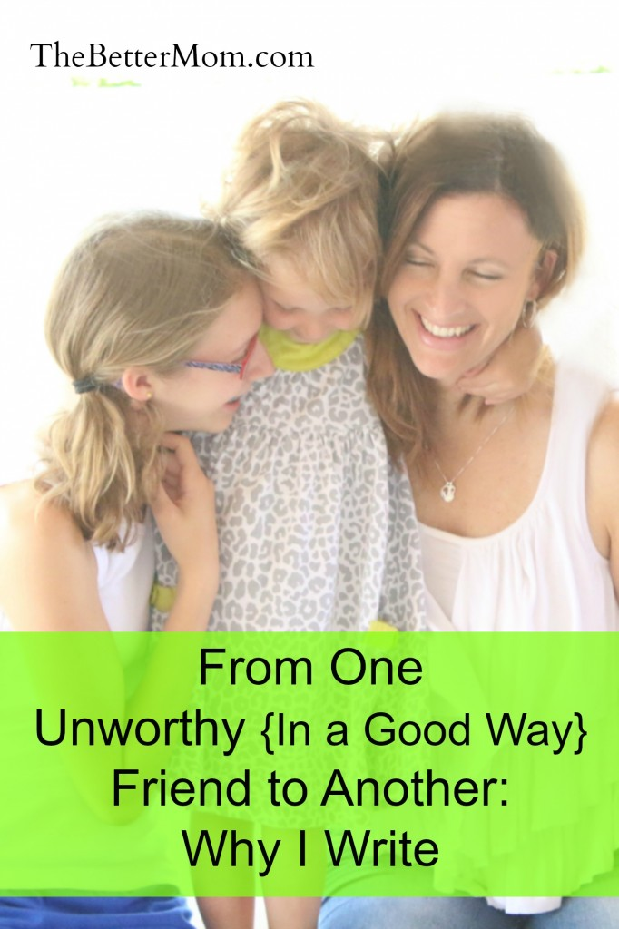 from one unworthy in a good way friend to another: why I write