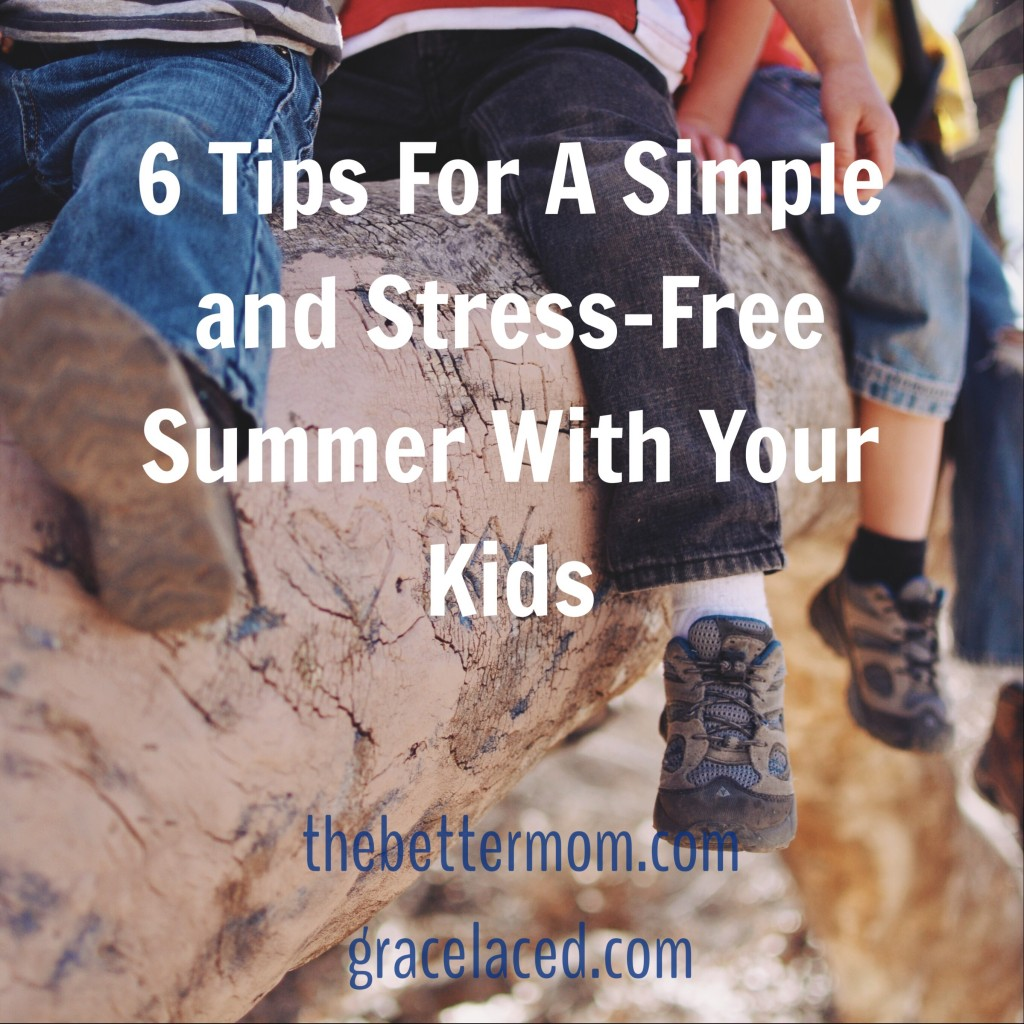 6 Tips For A Simple and Stress-Free Summer With Your Kids