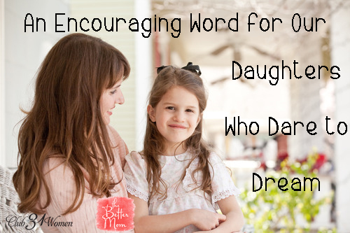 An Encouraging Word for Our Daughters Who Dare to Dream