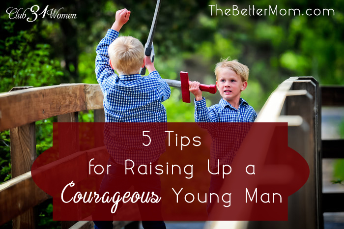 5 Tips for Raising Up a Courageous Young Man