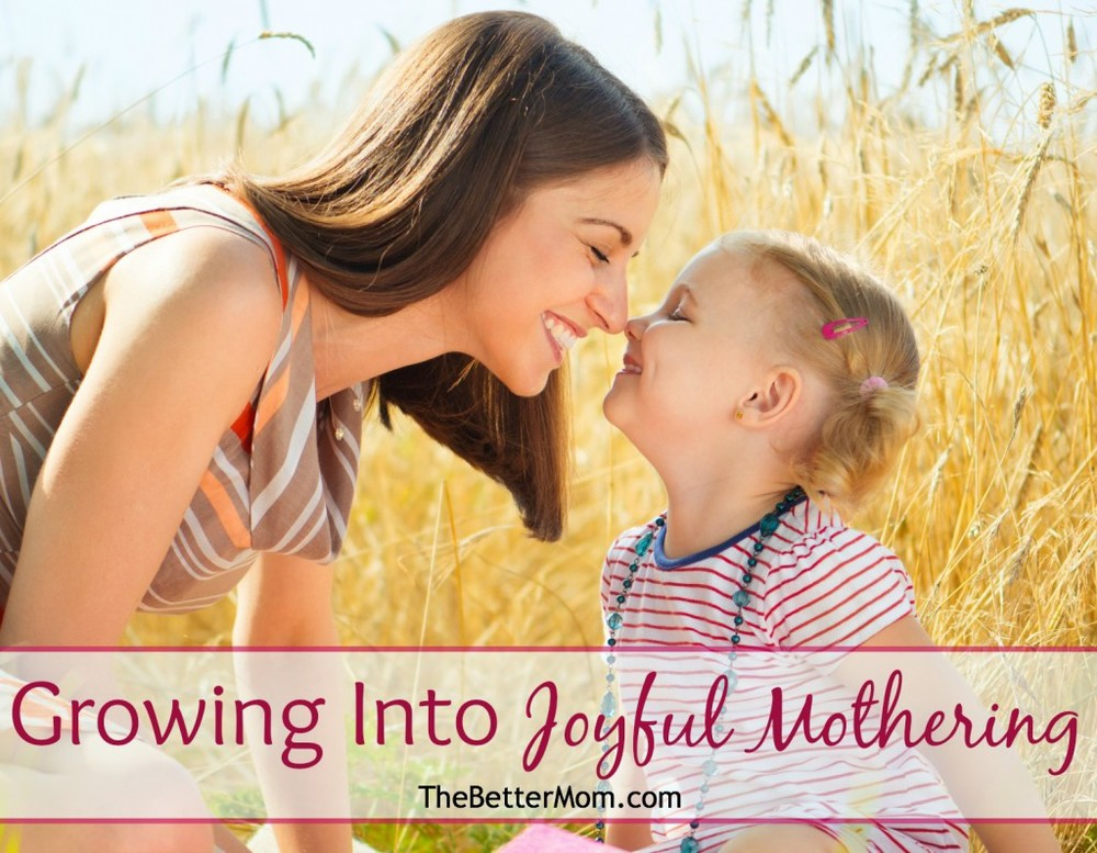Growing Into Joyful Mothering