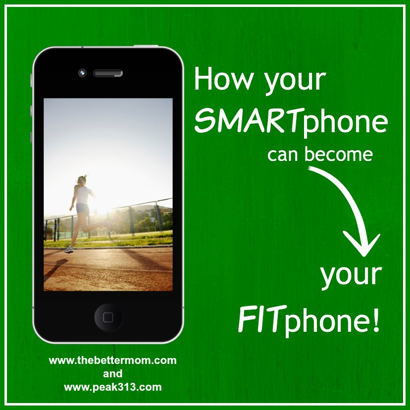 How your SMARTphone can become your FITphone! : thebettermom.com