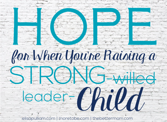 Hope for When You're Raising a Strong-Willed Child