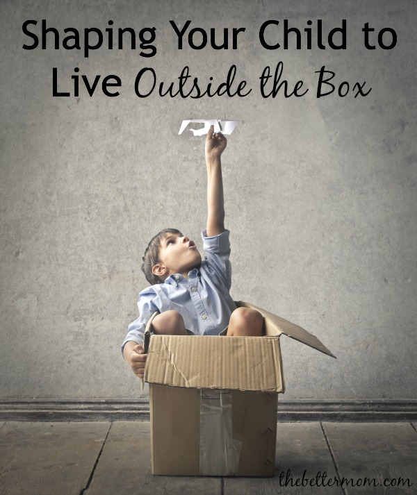 Shaping Your Child to Live Outside the Box