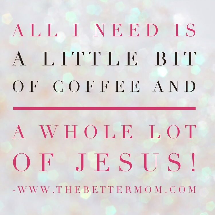 All I Need Is A Little Bit Of Coffee And A Whole Lot Of Jesus The