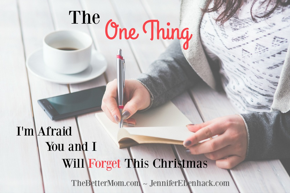 There's so much to keep track of this Christmas season, it's easy to forget a few things! Anxiety can build as we try to remember all the gifts and menus and places to be, but perhaps the thing we should really fear, is forgetting is what is real.