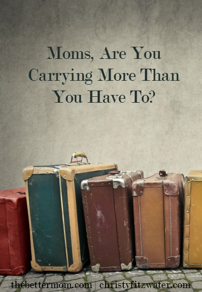 As moms, there are things we are expected to carry....and then there are things we pile on that simply weigh too much. Are you holding on to more than you should? Are you weighed down heavy laden? Maybe its time to lay some of your burdens before God.