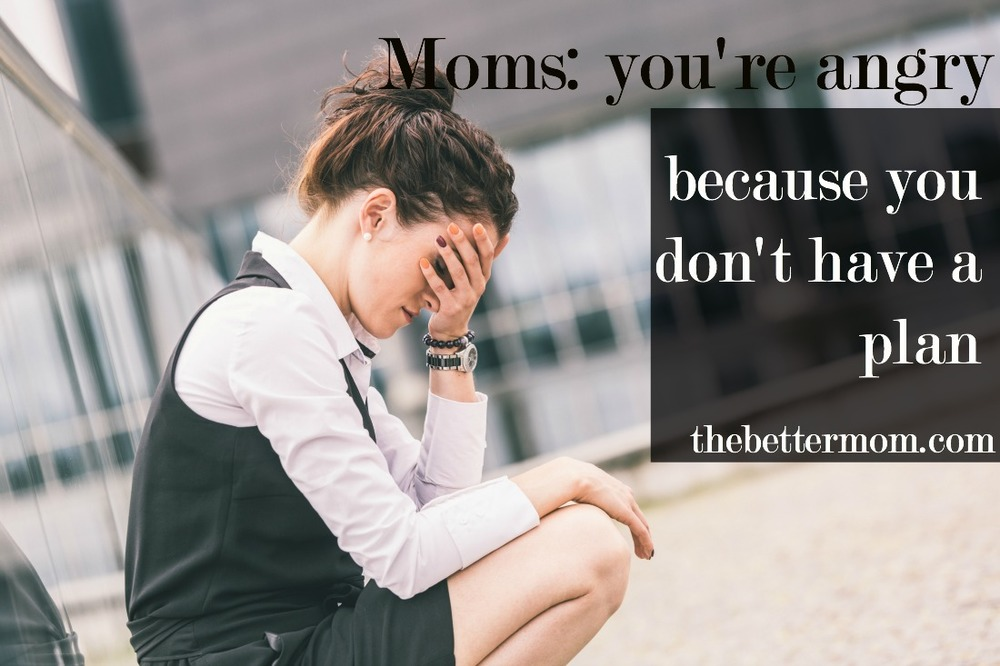 Do you have a plan? As moms we have to be flexible and ready for anything, but often times, lack of focus or strategy can leave us overwhelmed, anxious, and even angry. Here's how to plan well, and from the heart.