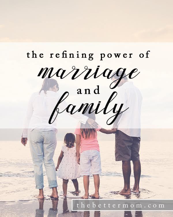 Marriage is a joy, but it also has a singular power to refine us.... if we will only let it. Seasons of grief and sorrow mold us, and shape us. It is this way with motherhood too. Will you let God shape you through the beautiful and through the rough moments?