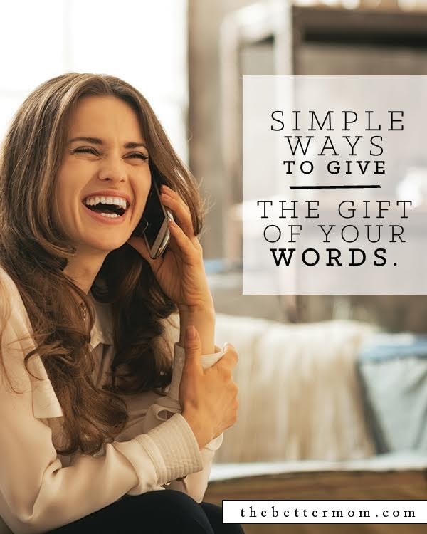 Do you know that your words hold the gift of life and encouragement? Are you using them to bless those you love? These ideas will help get you started!