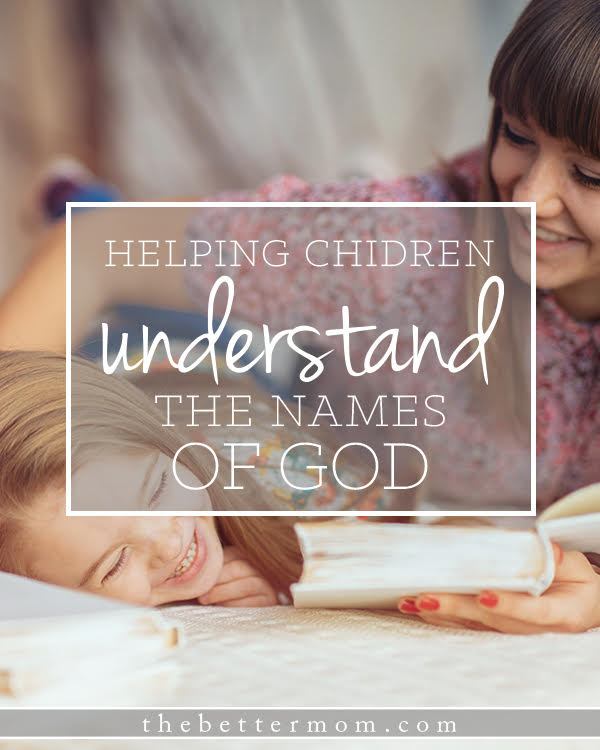 Knowing the many names of God reveals His character and experiencing Him in these names will strengthen our children's relationship with him.  It's one thing for us to tell them.  It's another thing for them to experience Him.  Let's teach our children to dig deeper and to ask questions that lead them straight to the heart of who God is!