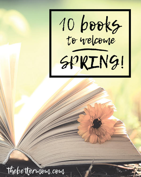Spring is coming soon and we are planning our book baskets! Join us as we gather books that will inspire thoughts, ideas and imagination. Here are ten of our very favorites to welcome the season to come.