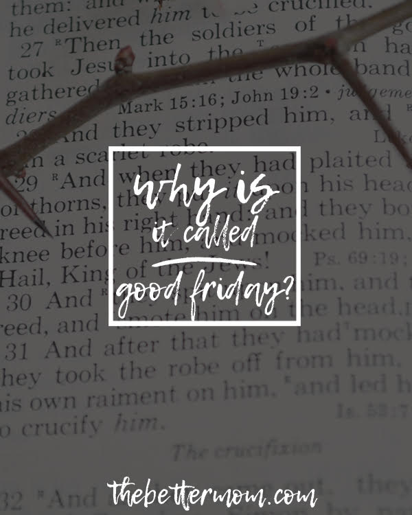 What is Good Friday? If you are looking for how to share today meaningfully with your children and help prepare them for Easter, start right here!
