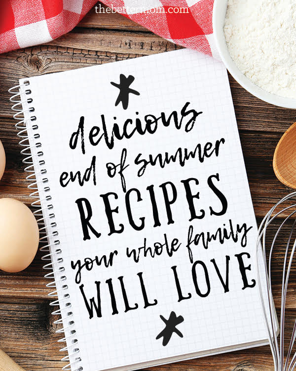 Fruits and veggies are plentiful now and it's the perfect time to incorporate them into your cooking! Our favorite end of summer recipes await!