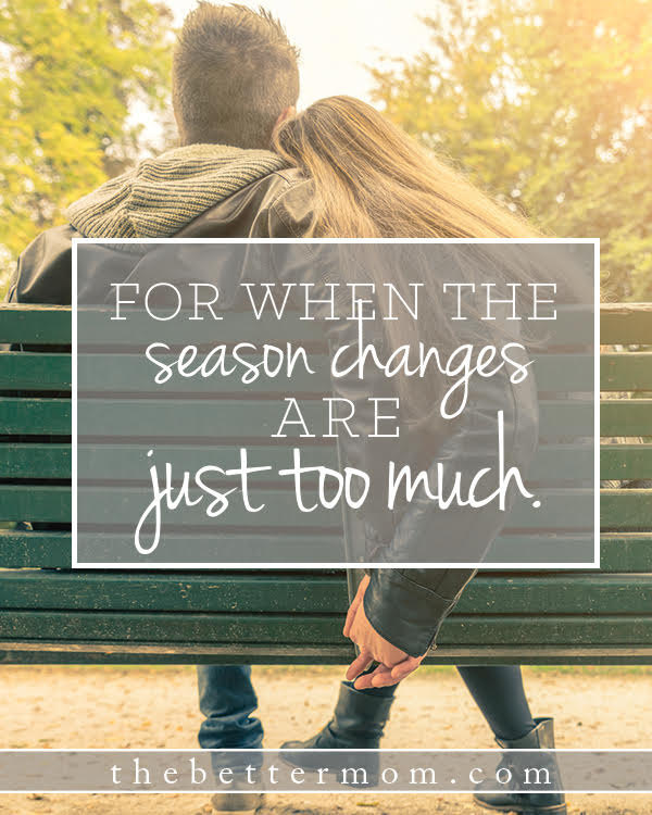 The changing of seasons is upon us and often times, this is a reflection and reminder of the seasons of change happening in our own hearts. Where are you today? Are you waiting, struggling, living with great joy and anticipation? Wherever today finds you, whatever is changing and growing in your life, God wants to meet you there.