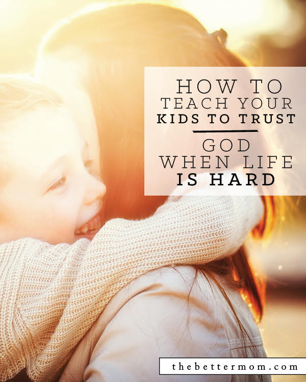 how to teach your kids to trust God when life is hard.jpg