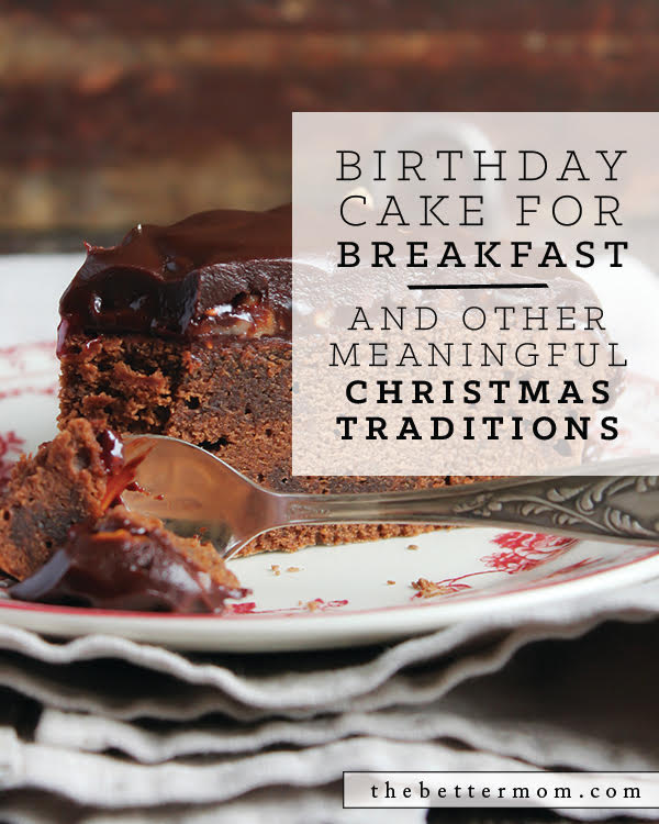 Birthday Cake For Breakfast And Other Meaningful Christmas