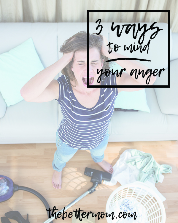 Do you struggle with anger? How can you mother well and keep your cool? Here are three ways to keep your emotions in check, even in the most trying of mom moments!