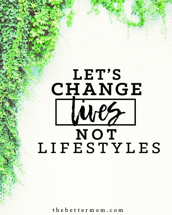 Letu0027s Change Lives, Not Lifestyles