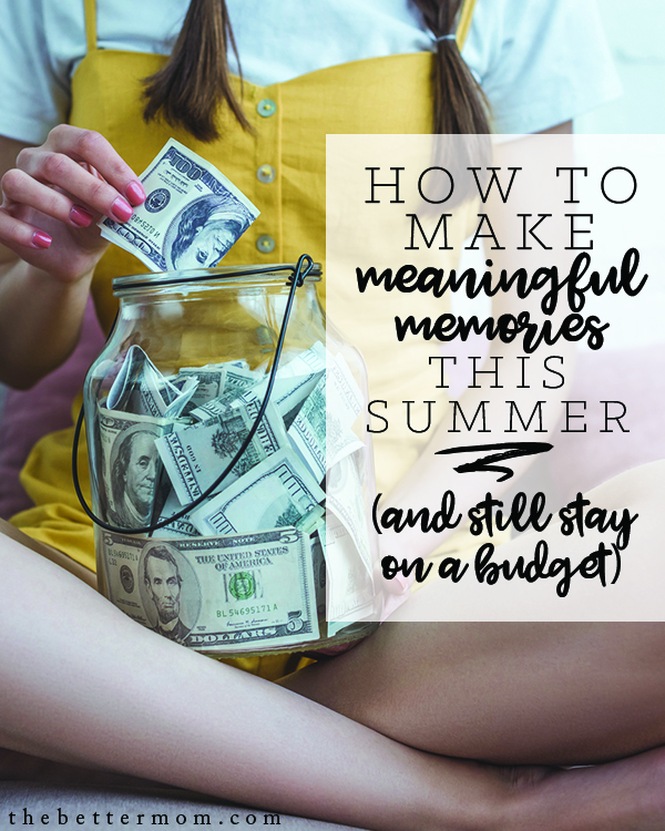 How are your plans for Summer so far? It's easy to feel like this season hasn't met expectations, especially if we see everyone else's vacations splashed across social media. Here's how to take up a posture of peace and begin to make simple memories that last... without breaking the bank!