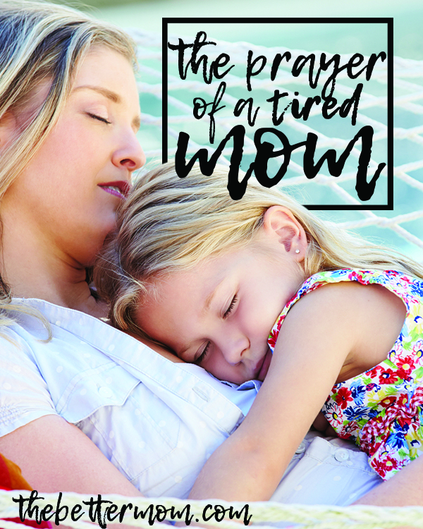 Moms, wherever you are today, we can guess that at some point (perhaps already!) you will be exhausted. This prayer is just for you.