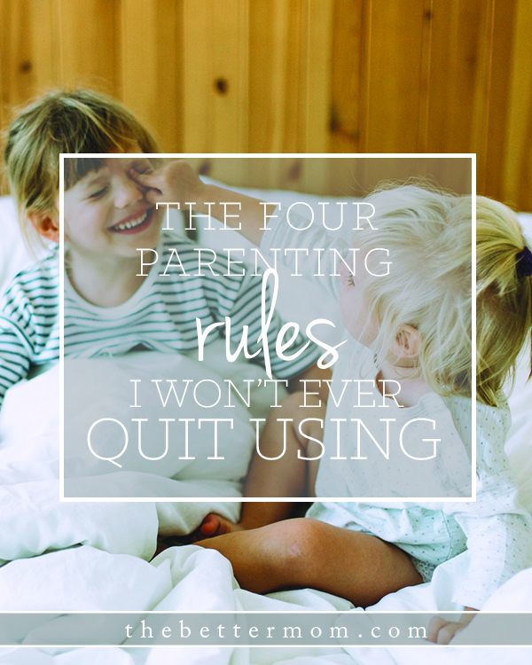Are there key principles that can benefit all mamas? Yes! These four traits of relating to our children are tried and true and we're never going to give them up.