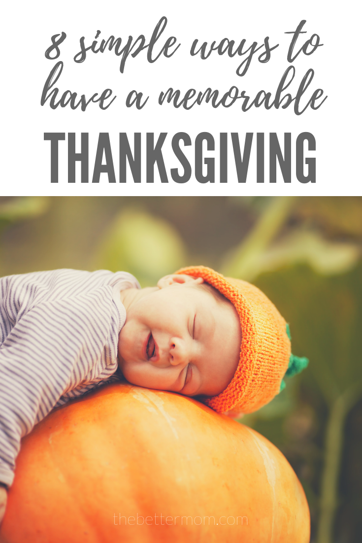 Thanksgiving is such a special time of year, but like any holiday, it can be really easy to let it just pass you by! Here are eight simple ways you can have slow down and have a memorable Thanksgiving with your family this year….