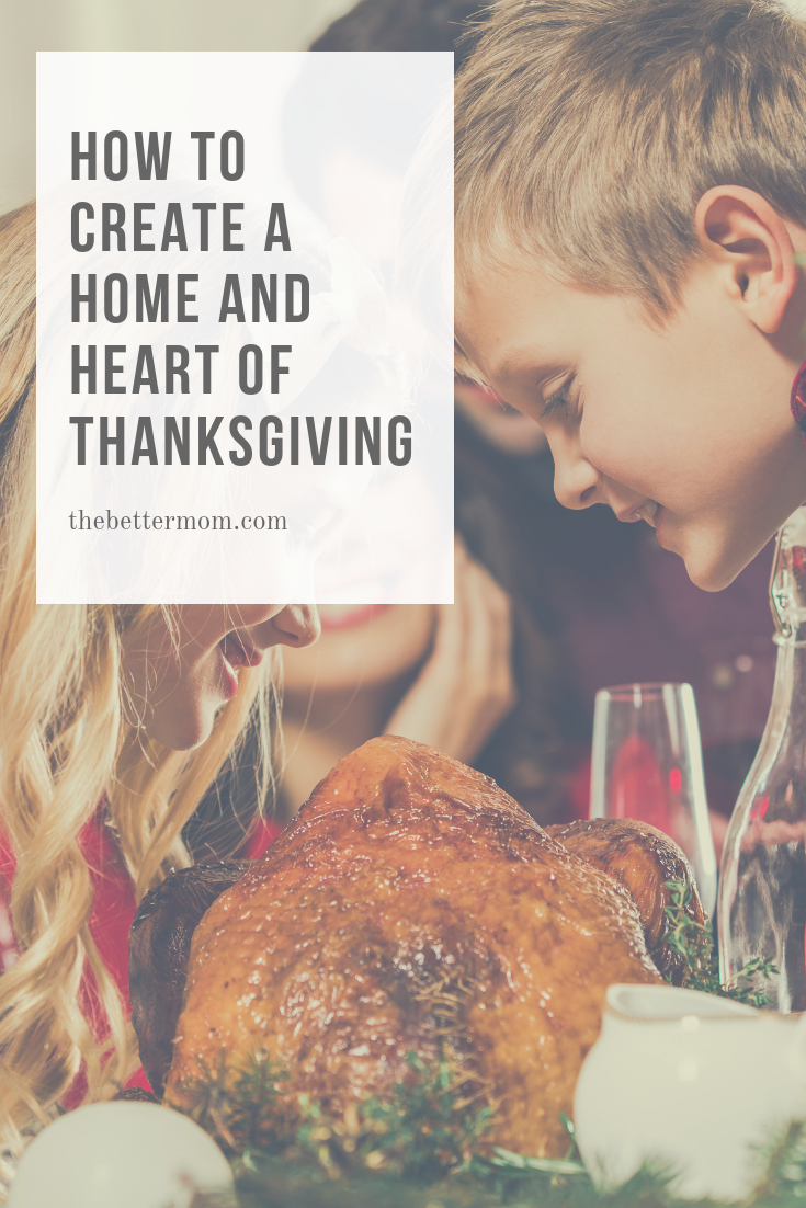 The wonderful thing about Thanksgiving Day is how we focus on gratitude and praise for our blessings.  We set aside the day to gather with loved ones and give thanks.  But sometimes living out thanksgiving can be challenging in our circumstances. Here are some practical ways we can create a home and heart of thanksgiving no matter what we are facing....