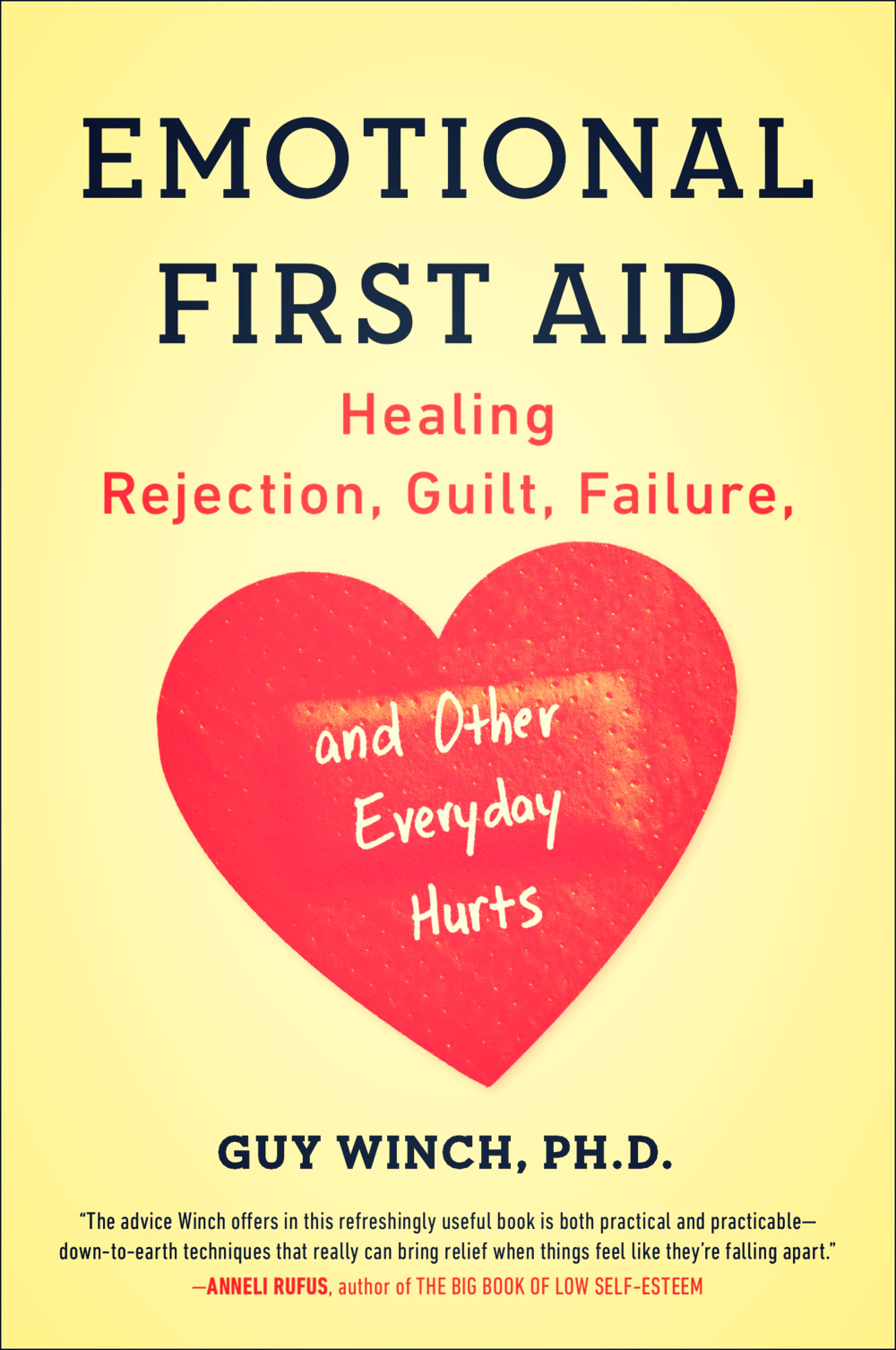 Emotional First Aid Dealing with failure, rejection, guilt, and other common mental injuries. By Guy Winch