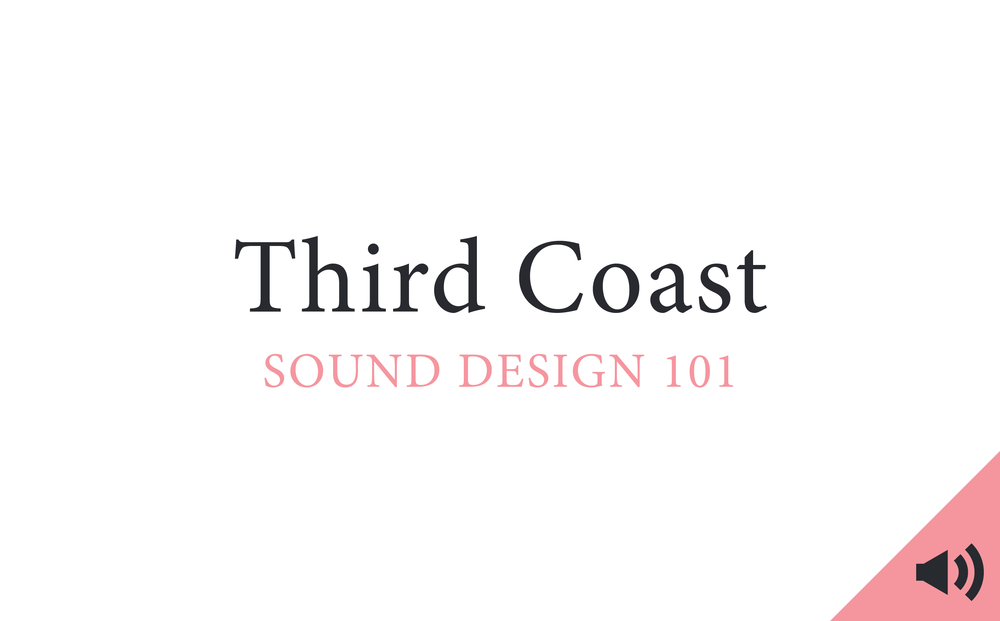 third coast, brendan baker, kaitlin prest, sound design 101, the heart